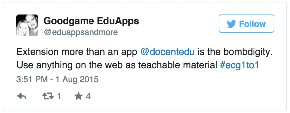 Goodgame EduApps: @eduappsandmore  Aug 1 Extension more than an app @docentedu is the bombdigity. Use anything on the web as teachable material #ecg1to1