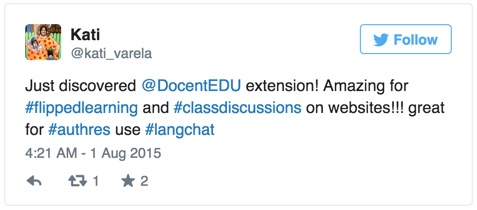 Kati ‏@kati_varela  Aug 1 Just discovered @DocentEDU extension! Amazing for #flippedlearning and #classdiscussions on websites!!! great for #authres use #langchat
